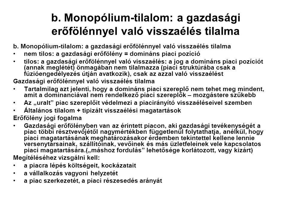 b. Monopólium-tilalom: a gazdasági erőfölénnyel való visszaélés tilalma nem tilos: a gazdasági erőfölény = domináns piaci pozíció tilos: a gazdasági e