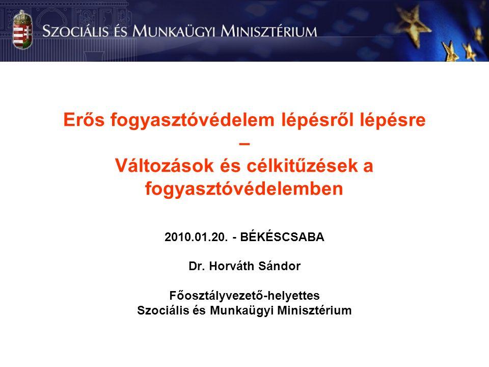 Erős fogyasztóvédelem lépésről lépésre – Változások és célkitűzések a fogyasztóvédelemben 2010.01.20.