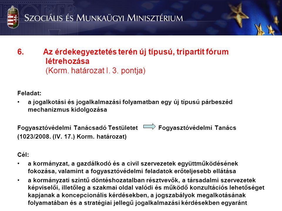 6.Az érdekegyeztetés terén új típusú, tripartit fórum létrehozása (Korm.