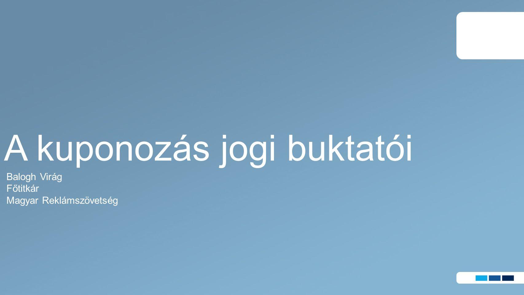 Balogh Virág Főtitkár Magyar Reklámszövetség A kuponozás jogi buktatói