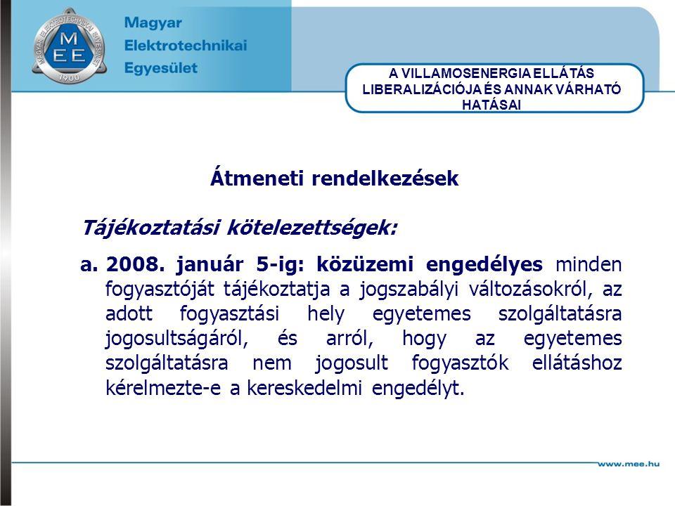 A VILLAMOSENERGIA ELLÁTÁS LIBERALIZÁCIÓJA ÉS ANNAK VÁRHATÓ HATÁSAI Átmeneti rendelkezések Tájékoztatási kötelezettségek: a.2008.