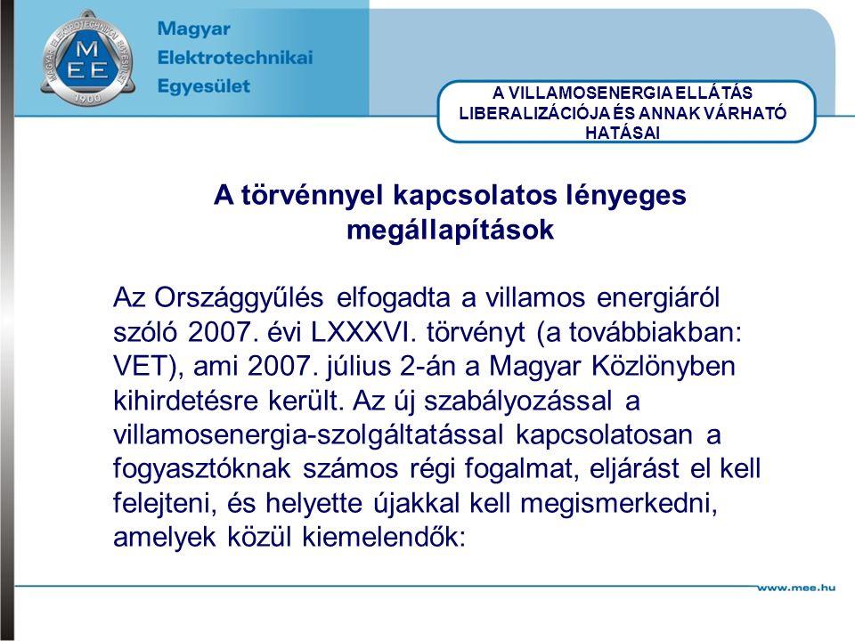 A VILLAMOSENERGIA ELLÁTÁS LIBERALIZÁCIÓJA ÉS ANNAK VÁRHATÓ HATÁSAI A törvénnyel kapcsolatos lényeges megállapítások Az Országgyűlés elfogadta a villamos energiáról szóló 2007.
