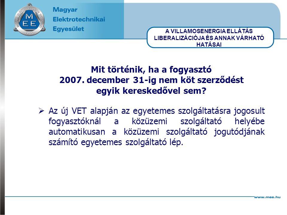 A VILLAMOSENERGIA ELLÁTÁS LIBERALIZÁCIÓJA ÉS ANNAK VÁRHATÓ HATÁSAI Mit történik, ha a fogyasztó 2007.