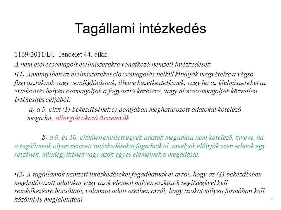 6 Tagállami intézkedés 1169/2011/EU rendelet 44. cikk A nem előrecsomagolt élelmiszerekre vonatkozó nemzeti intézkedések (1) Amennyiben az élelmiszere