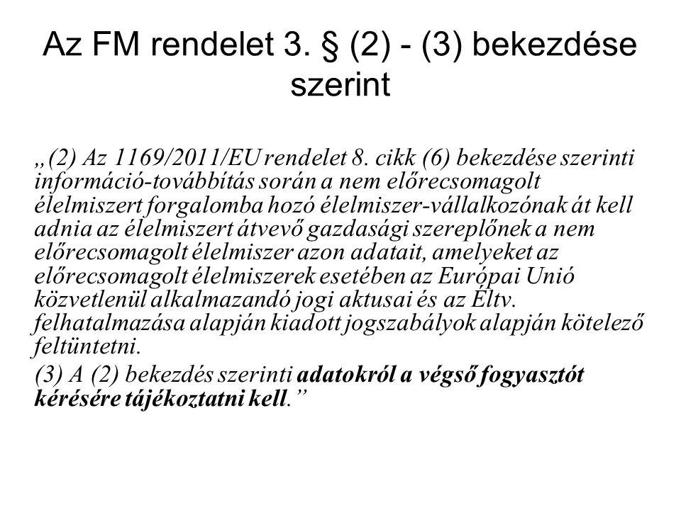 """Az FM rendelet 3. § (2) - (3) bekezdése szerint """"(2) Az 1169/2011/EU rendelet 8. cikk (6) bekezdése szerinti információ-továbbítás során a nem előrecs"""
