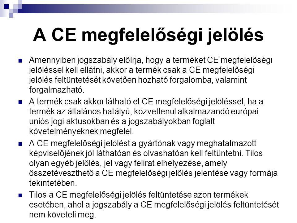 A CE megfelelőségi jelölés Amennyiben jogszabály előírja, hogy a terméket CE megfelelőségi jelöléssel kell ellátni, akkor a termék csak a CE megfelelőségi jelölés feltüntetését követően hozható forgalomba, valamint forgalmazható.