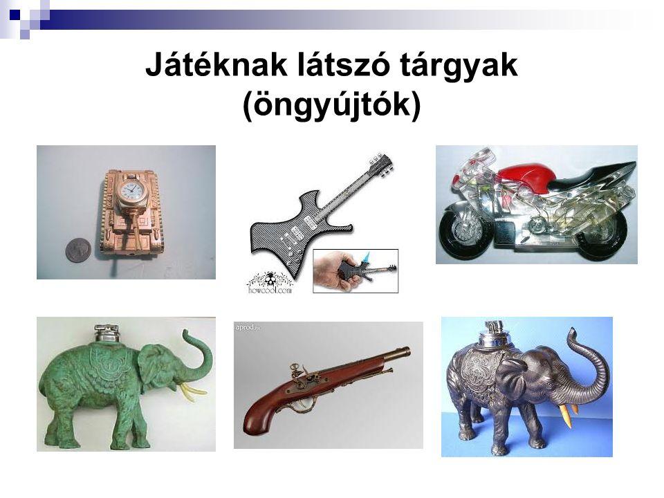 Játéknak látszó tárgyak (öngyújtók)