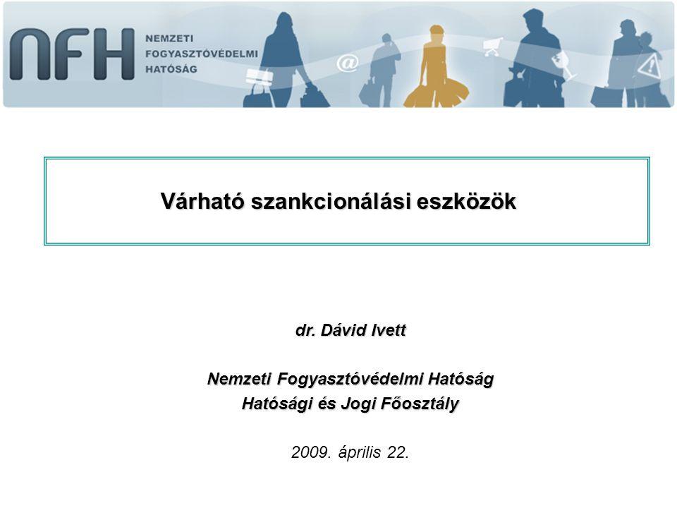 dr. Dávid Ivett Nemzeti Fogyasztóvédelmi Hatóság Hatósági és Jogi Főosztály 2009.