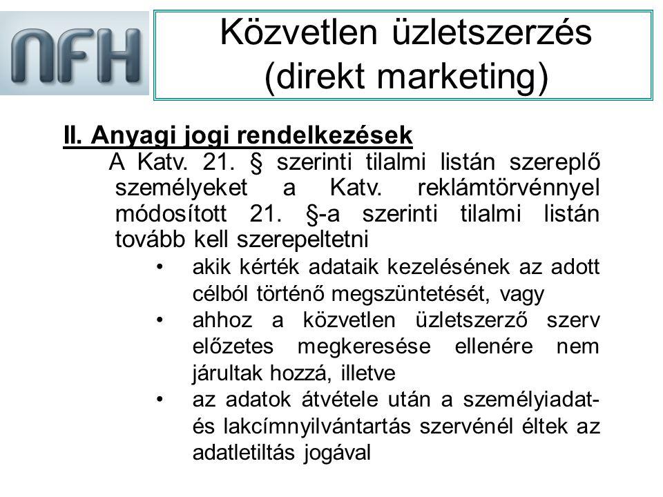 Közvetlen üzletszerzés (direkt marketing) II. Anyagi jogi rendelkezések A Katv.