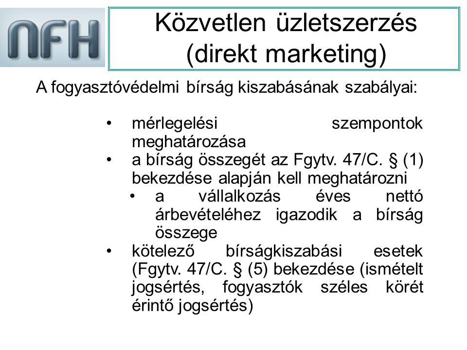 Közvetlen üzletszerzés (direkt marketing) A fogyasztóvédelmi bírság kiszabásának szabályai: mérlegelési szempontok meghatározása a bírság összegét az Fgytv.