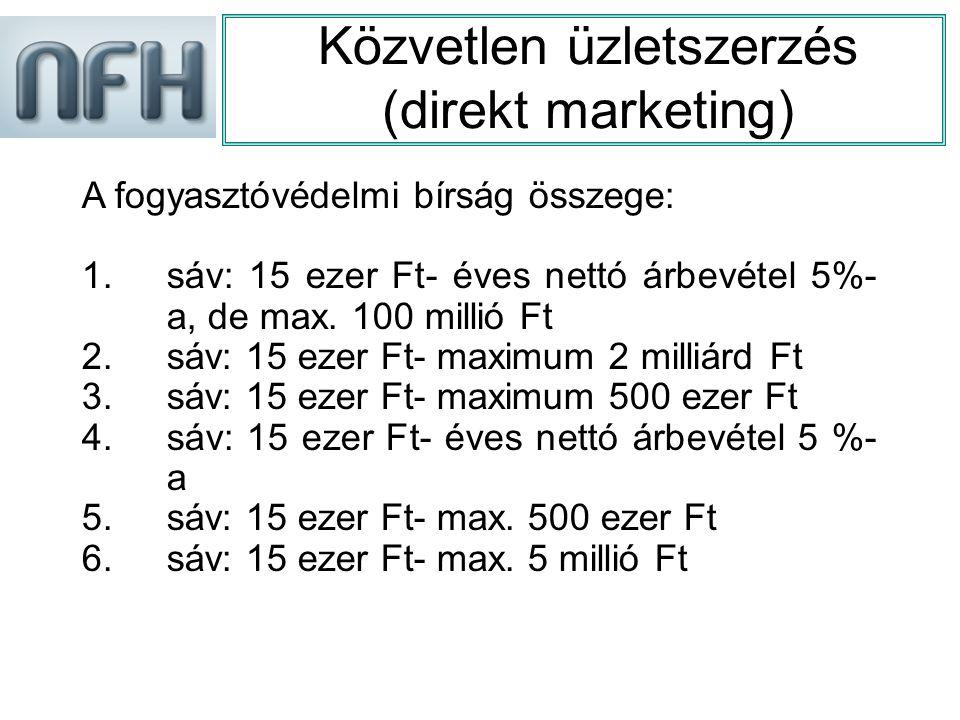 Közvetlen üzletszerzés (direkt marketing) A fogyasztóvédelmi bírság összege: 1.sáv: 15 ezer Ft- éves nettó árbevétel 5%- a, de max.