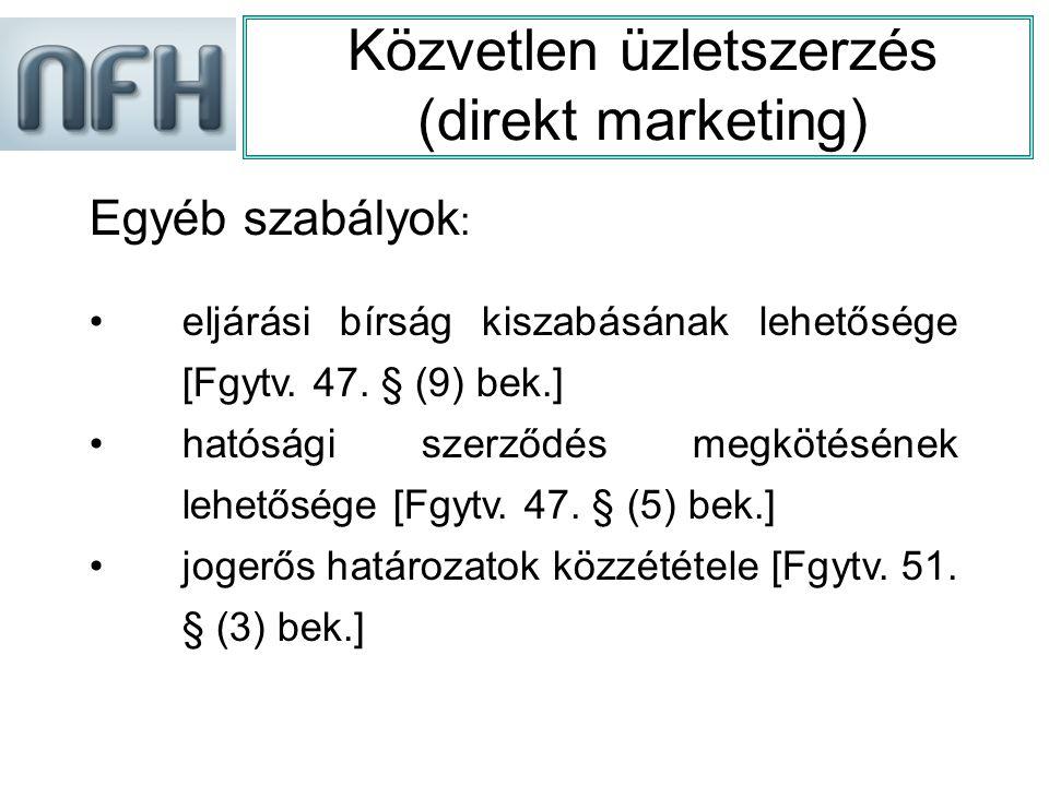 Közvetlen üzletszerzés (direkt marketing) Egyéb szabályok : eljárási bírság kiszabásának lehetősége [Fgytv.