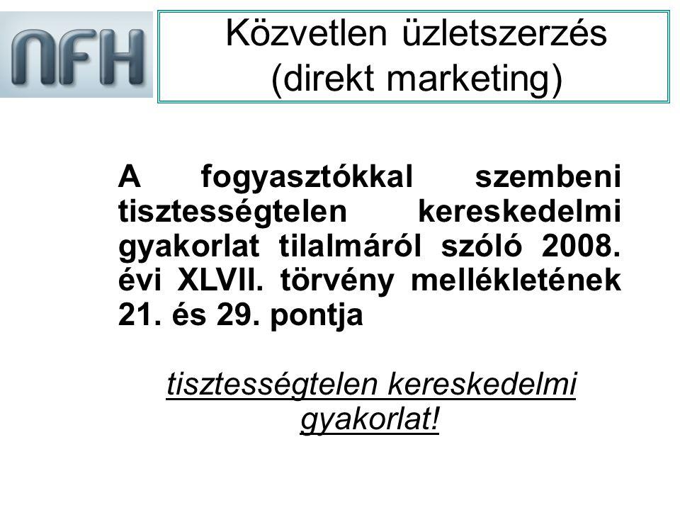 Közvetlen üzletszerzés (direkt marketing) A fogyasztókkal szembeni tisztességtelen kereskedelmi gyakorlat tilalmáról szóló 2008.