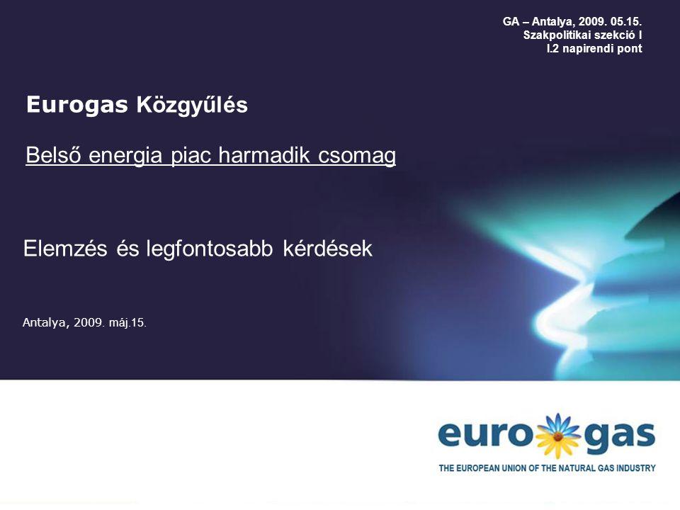 1 Eurogas Közgyűlés Belső energia piac harmadik csomag Elemzés és legfontosabb kérdések Antalya, 2009.