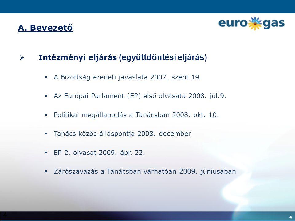 4 4 A. Bevezető  Intézményi eljárás (együttdöntési eljárás)  A Bizottság eredeti javaslata 2007.