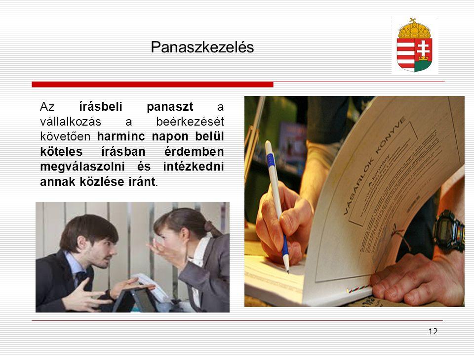 Panaszkezelés 12 Az írásbeli panaszt a vállalkozás a beérkezését követően harminc napon belül köteles írásban érdemben megválaszolni és intézkedni ann