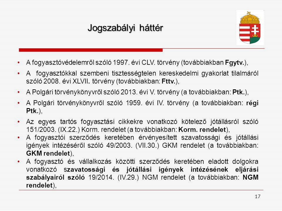 17 Jogszabályi háttér A fogyasztóvédelemről szóló 1997. évi CLV. törvény (továbbiakban Fgytv.), A fogyasztókkal szembeni tisztességtelen kereskedelmi