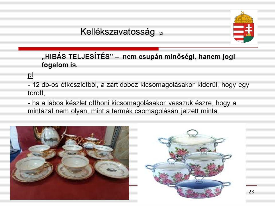 """23 Kellékszavatosság (2) """"HIBÁS TELJESÍTÉS"""" – nem csupán minőségi, hanem jogi fogalom is. pl. - 12 db-os étkészletből, a zárt doboz kicsomagolásakor k"""