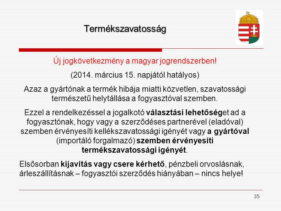 Termékszavatosság Új jogkövetkezmény a magyar jogrendszerben! (2014. március 15. napjától hatályos) Azaz a gyártónak a termék hibája miatti közvetlen,