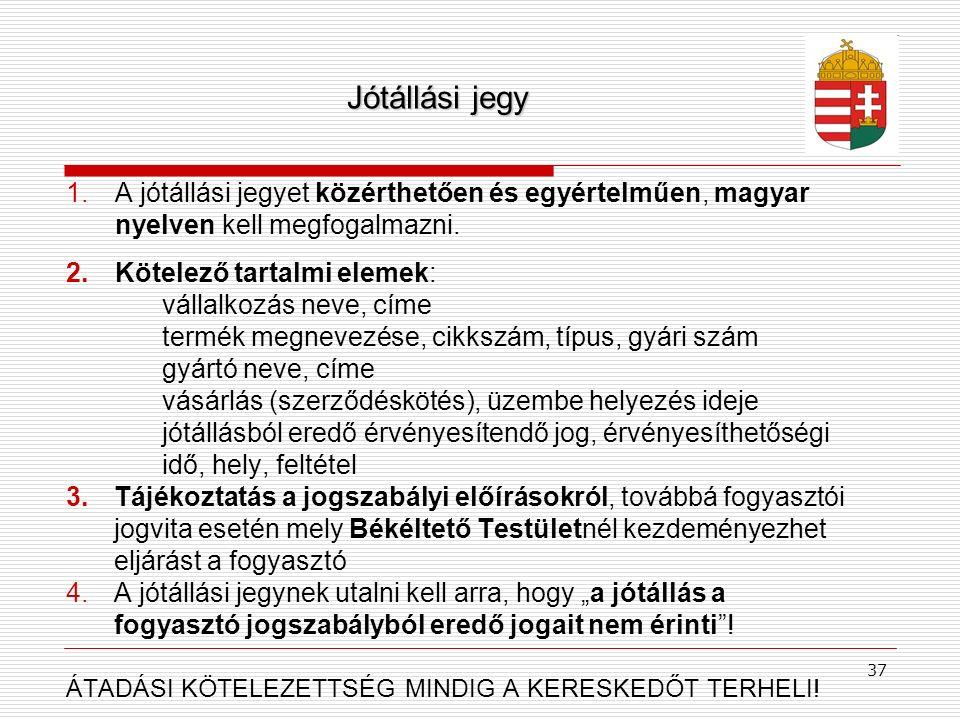 Jótállási jegy 1.A jótállási jegyet közérthetően és egyértelműen, magyar nyelven kell megfogalmazni. 2.Kötelező tartalmi elemek: vállalkozás neve, cím
