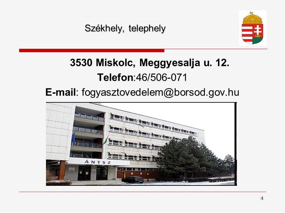 4 Székhely, telephely 3530 Miskolc, Meggyesalja u. 12. Telefon:46/506-071 E-mail: fogyasztovedelem@borsod.gov.hu