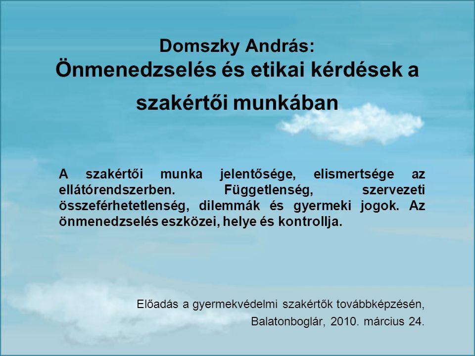 Domszky András: Önmenedzselés és etikai kérdések a szakértői munkában A szakértői munka jelentősége, elismertsége az ellátórendszerben.