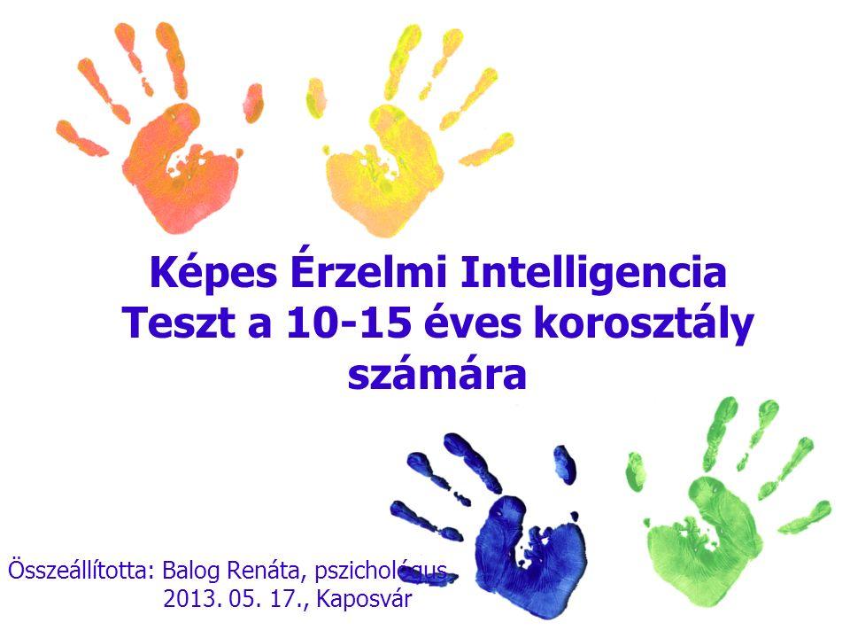 Képes Érzelmi Intelligencia Teszt a 10-15 éves korosztály számára Összeállította: Balog Renáta, pszichológus 2013. 05. 17., Kaposvár
