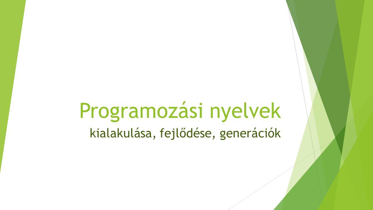 Programozási nyelvek kialakulása, fejlődése, generációk