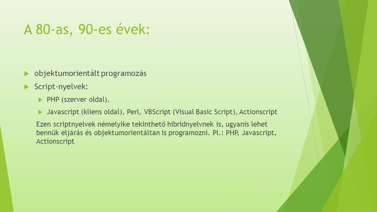 A 80-as, 90-es évek:  objektumorientált programozás  Script-nyelvek:  PHP (szerver oldal),  Javascript (kliens oldal), Perl, VBScript (Visual Basi