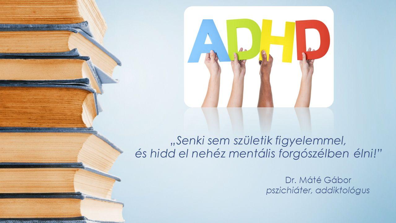 ADHD Egyéb jellemzők… Túl magas vagy túl alacsony vércukorszint kiválthatja - kémiai egyensúly megbomlása Megsérthet másokat, megszegheti az ígéreteit, elkéshet… Szétszórtság és nonverbális társas kommunikációs nehézségek