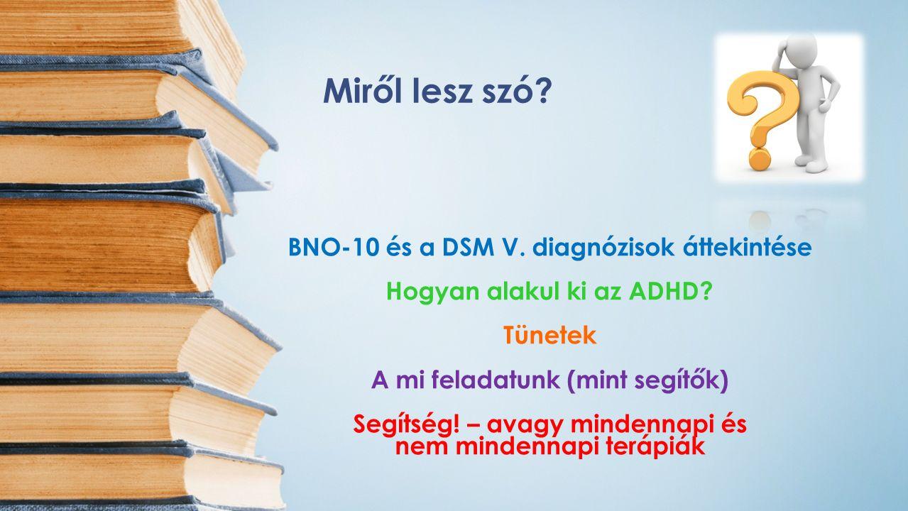 BNO-10 és a DSM V. diagnózisok áttekintése Hogyan alakul ki az ADHD.