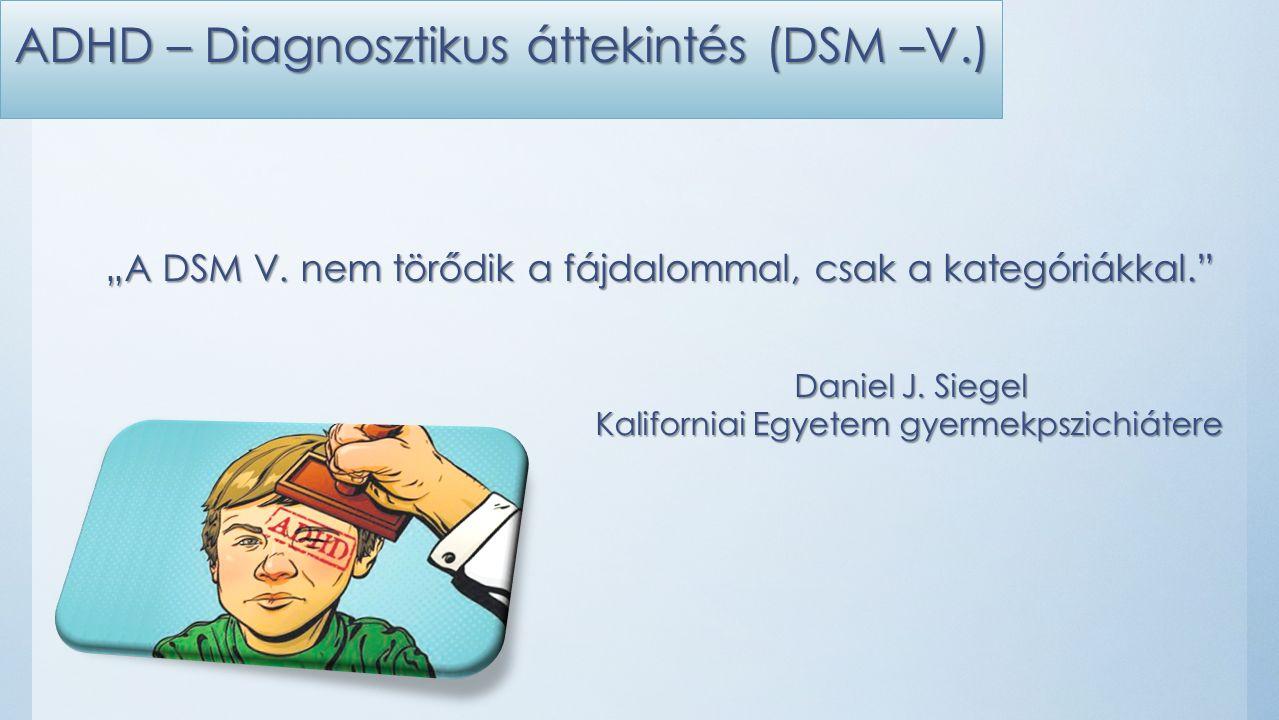 """ADHD – Diagnosztikus áttekintés (DSM –V.) """"A DSM V."""