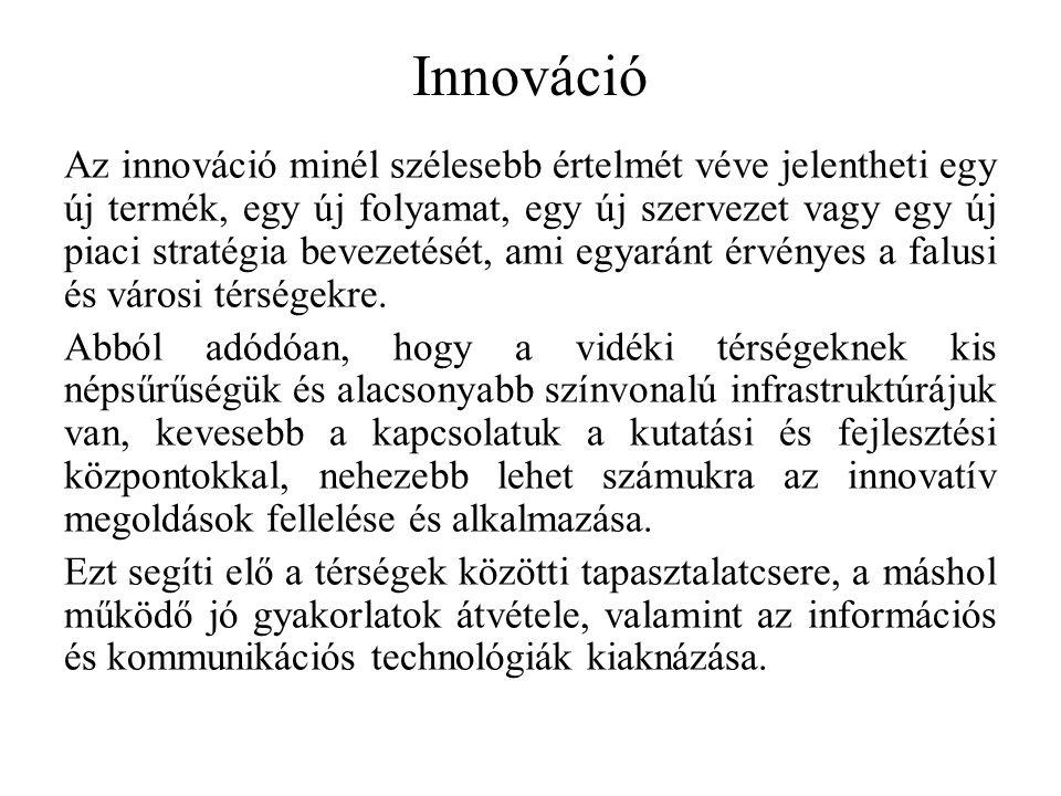 Innováció Az innováció minél szélesebb értelmét véve jelentheti egy új termék, egy új folyamat, egy új szervezet vagy egy új piaci stratégia bevezetését, ami egyaránt érvényes a falusi és városi térségekre.