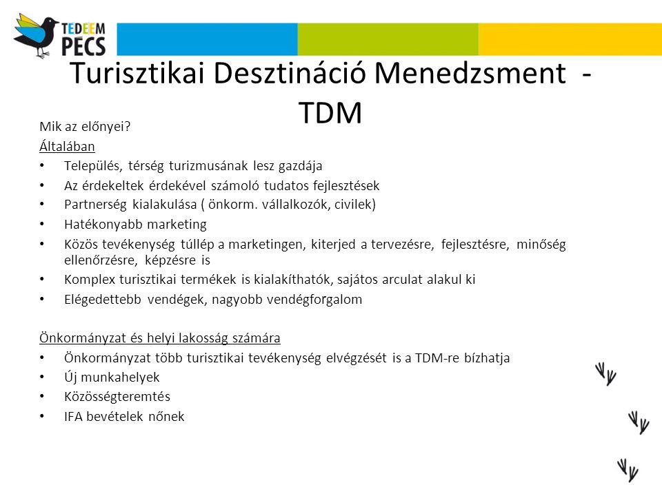 Turisztikai Desztináció Menedzsment - TDM Mik az előnyei? Általában Település, térség turizmusának lesz gazdája Az érdekeltek érdekével számoló tudato