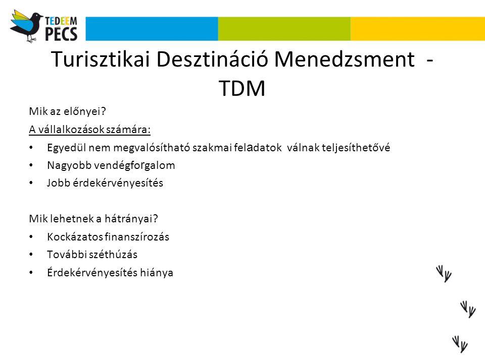 Turisztikai Desztináció Menedzsment - TDM Mik az előnyei? A vállalkozások számára: Egyedül nem megvalósítható szakmai fel a datok válnak teljesíthetőv