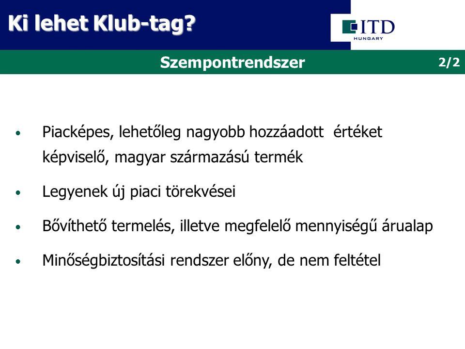 Szempontrendszer Piacképes, lehetőleg nagyobb hozzáadott értéket képviselő, magyar származású termék Legyenek új piaci törekvései Bővíthető termelés,