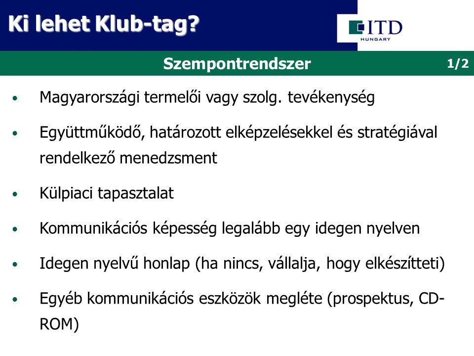 Szempontrendszer Magyarországi termelői vagy szolg. tevékenység Együttműködő, határozott elképzelésekkel és stratégiával rendelkező menedzsment Külpia