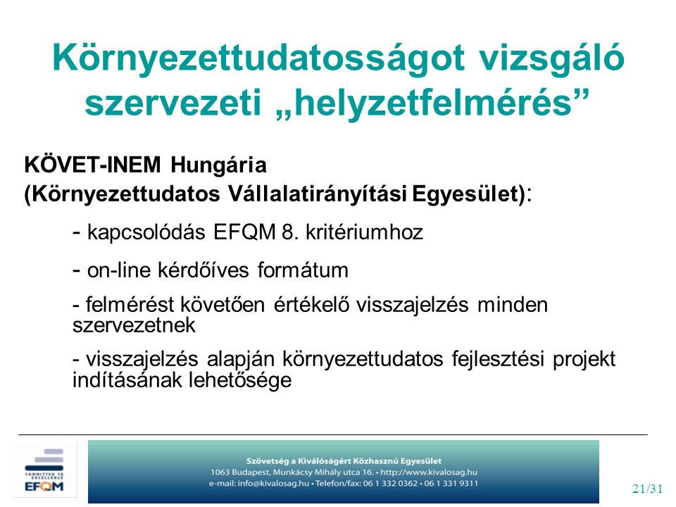 """21/31 Környezettudatosságot vizsgáló szervezeti """"helyzetfelmérés KÖVET-INEM Hungária (Környezettudatos Vállalatirányítási Egyesület) : - kapcsolódás EFQM 8."""