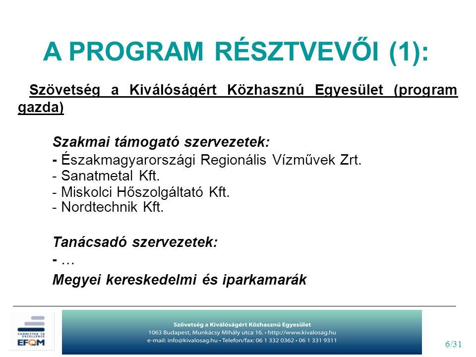 6/31 A PROGRAM RÉSZTVEVŐI (1): Szövetség a Kiválóságért Közhasznú Egyesület (program gazda) Szakmai támogató szervezetek: - Északmagyarországi Regionális Vízművek Zrt.