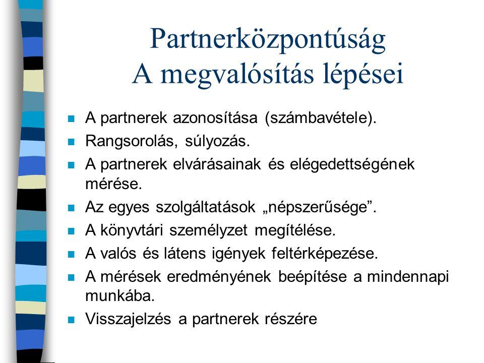 Partnerközpontúság A megvalósítás lépései n A partnerek azonosítása (számbavétele).