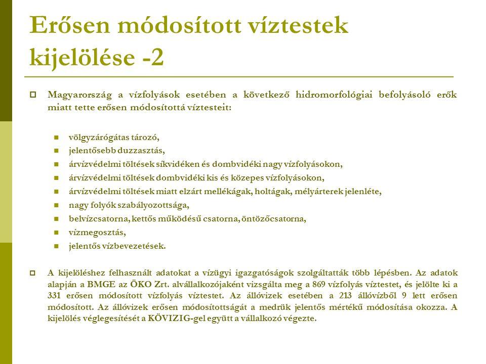  Magyarország a vízfolyások esetében a következő hidromorfológiai befolyásoló erők miatt tette erősen módosítottá víztesteit: völgyzárógátas tározó,