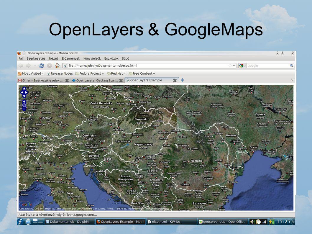 OpenLayers & GoogleMaps OpenLayers segítségével nem csak WMS térképeket tudunk kezelni, hanem WFS vagy akár Google térképeket is. 2 tag kell a HTML kó