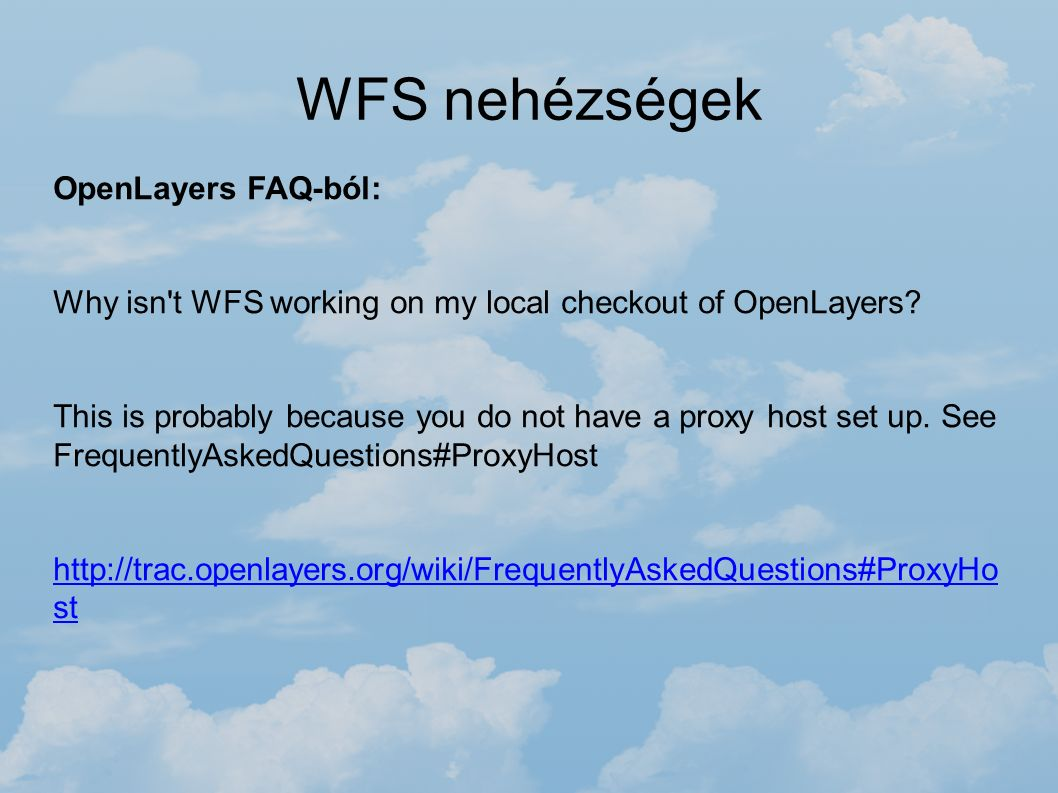 WFS nehézségek OpenLayers FAQ-ból: Why isn't WFS working on my local checkout of OpenLayers? This is probably because you do not have a proxy host set