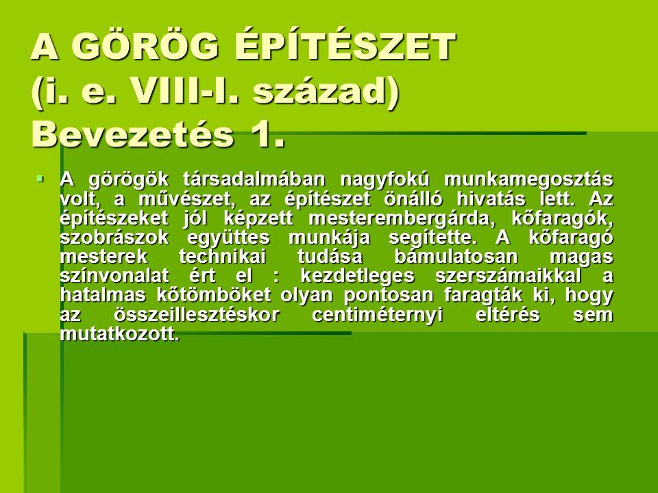 A GÖRÖG ÉPÍTÉSZET (i. e. VIII-I. század) Bevezetés 1.
