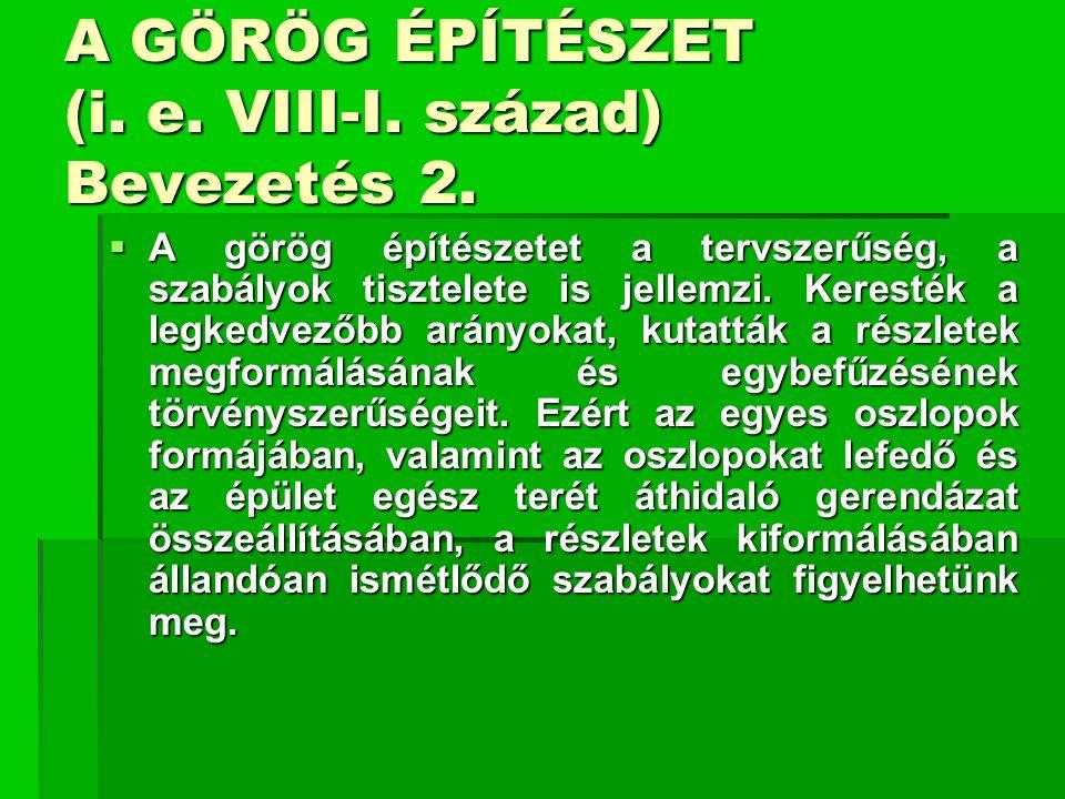A GÖRÖG ÉPÍTÉSZET (i. e. VIII-I. század) Bevezetés 2.