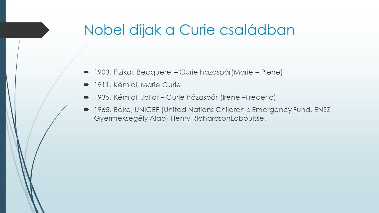 Nobel díjak a Curie családban  1903. Fizikai, Becquerel – Curie házaspár(Marie – Pierre)  1911.