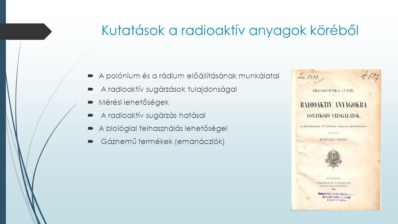 Kutatások a radioaktív anyagok köréből  A polónium és a rádium előállításának munkálatai  A radioaktív sugárzások tulajdonságai  Mérési lehetőségek  A radioaktív sugárzás hatásai  A biológiai felhasználás lehetőségei  Gáznemű termékek (emanácziók)