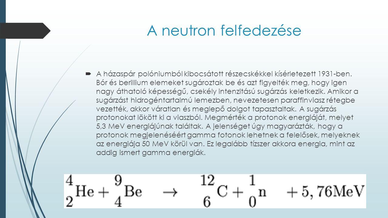 A neutron felfedezése  A házaspár polóniumból kibocsátott részecskékkel kísérletezett 1931-ben.