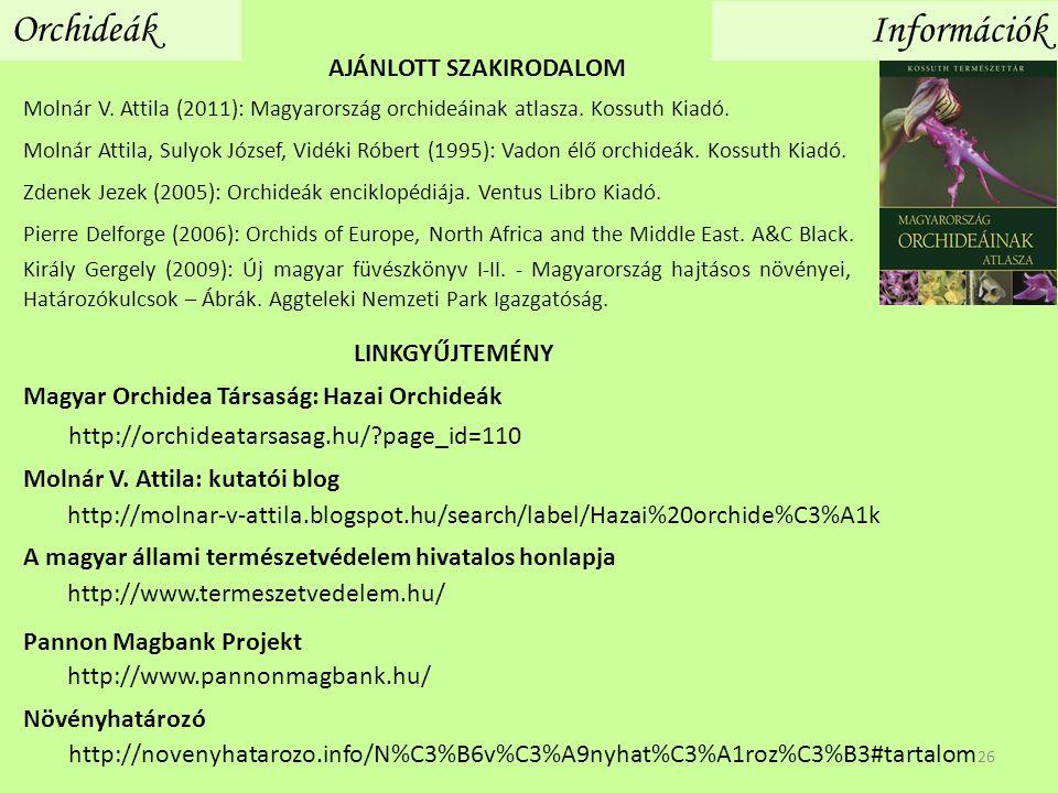 Orchideák Információk LINKGYŰJTEMÉNY http://molnar-v-attila.blogspot.hu/search/label/Hazai%20orchide%C3%A1k Molnár V. Attila: kutatói blog Molnár V. A