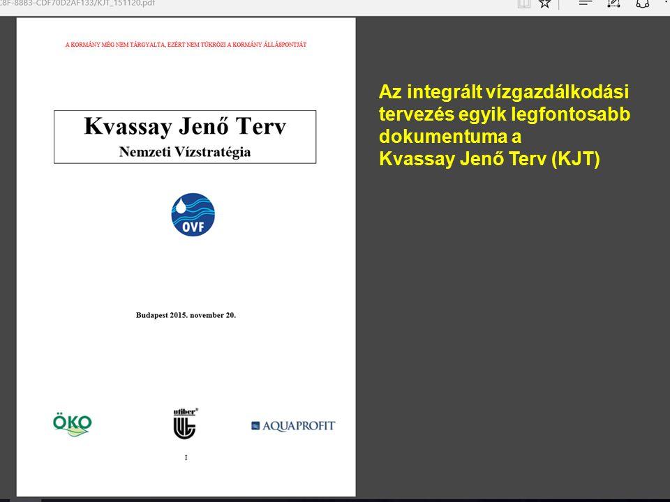 Az integrált vízgazdálkodási tervezés egyik legfontosabb dokumentuma a Kvassay Jenő Terv (KJT) Nagyon fontos a környezeti és gazdasági tervezés integrálása.